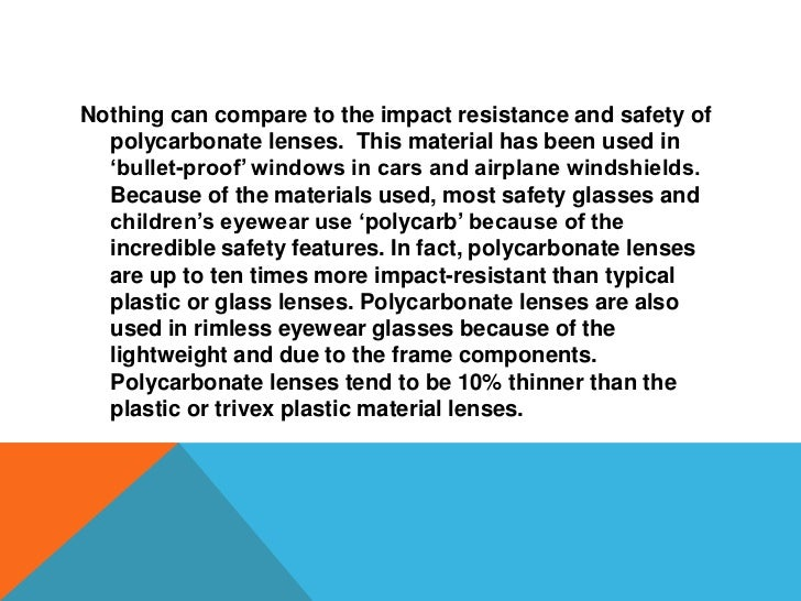 The benefits of a polycarbonate lens far  surpasses the older generations of  lenses benefits. Polycarbonate lenses  not o...
