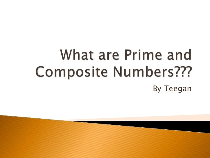 What are Prime and Composite Numbers???<br />By Teegan<br />