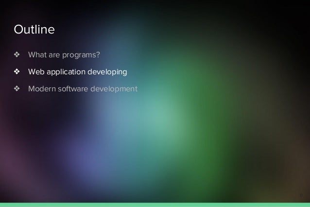 Outline ❖ What are programs? ❖ Web application developing ❖ Modern software development 11