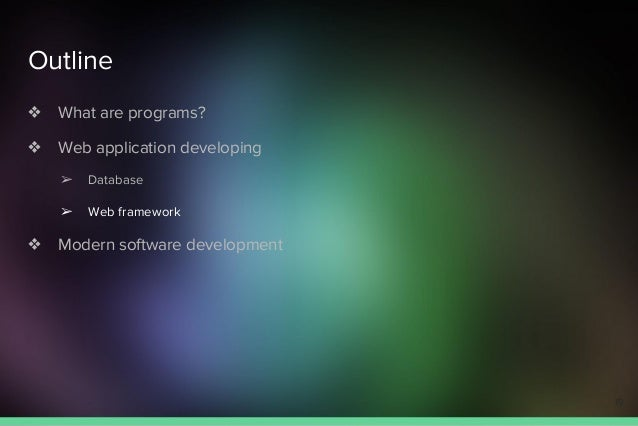 Outline ❖ What are programs? ❖ Web application developing ➢ Database ➢ Web framework ❖ Modern software development 19