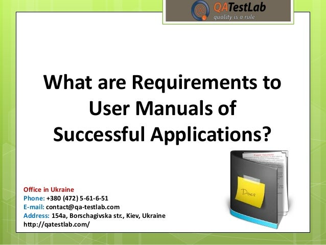 What are Requirements to User Manuals of Successful Applications? Office in Ukraine Phone: +380 (472) 5-61-6-51 E-mail: co...
