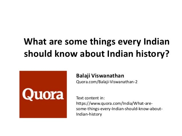 What are some things every Indianshould know about Indian history?           Balaji Viswanathan           Quora.com/Balaji...