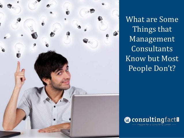 What are Some Things that Management Consulting Management Resume Sample Consultants Know but Most People Don't?