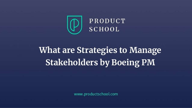 www.productschool.com What are Strategies to Manage Stakeholders by Boeing PM
