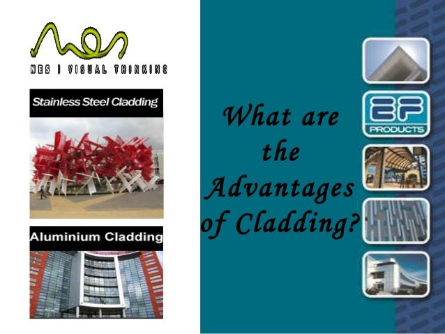 What are  the  Advantages  of Cladding?