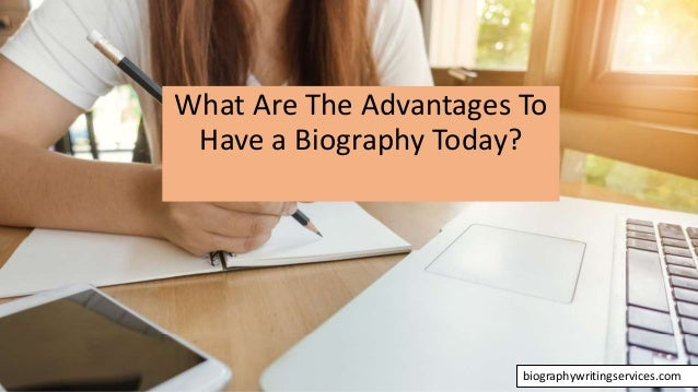 What Are The Advantages To Have a Biography Today? biographywritingservices.com