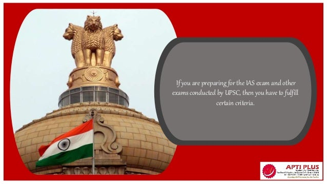 If you are preparing for the IAS exam and other exams conducted by UPSC, then you have to fulfill certain criteria.
