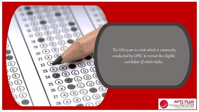 The IAS exam is a test which is commonly conducted by UPSC to recruit the eligible candidate of whole India.