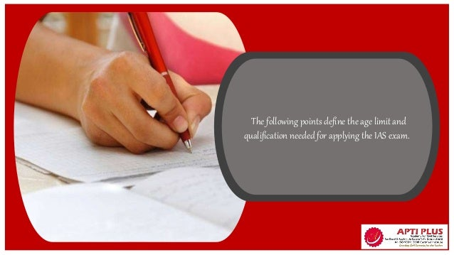 The following points define the age limit and qualification needed for applying the IAS exam.