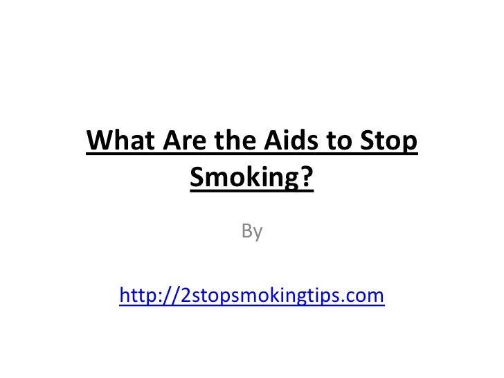 What Are the Aids to Stop       Smoking?              By  http://2stopsmokingtips.com