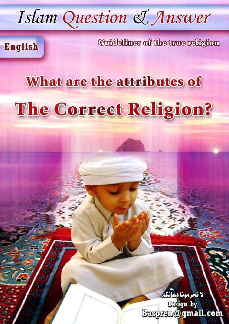 Guidelines of the true religion  What are the attributes of the correct religion? Praise be to Allaah.  Every me mber of a...