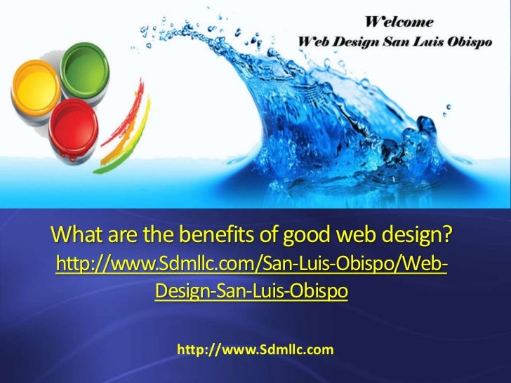 What are the benefits of good web design?http://www.Sdmllc.com/San-Luis-Obispo/Web-          Design-San-Luis-Obispo       ...