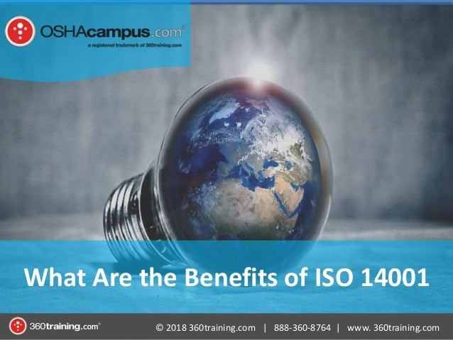 © 2018 360training.com | 888-360-8764 | www. 360training.com What Are the Benefits of ISO 14001