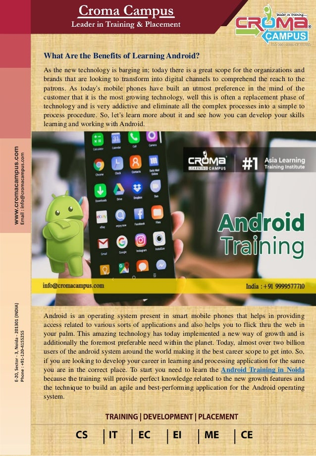 What Are the Benefits of Learning Android? As the new technology is barging in; today there is a great scope for the organ...
