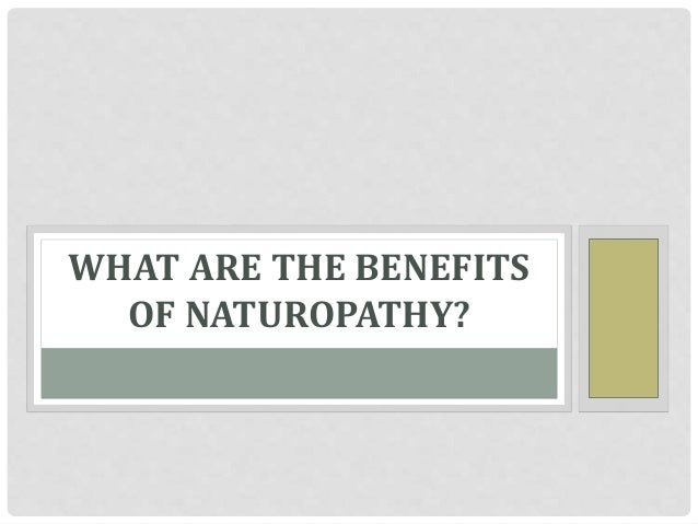 WHAT ARE THE BENEFITS  OF NATUROPATHY?