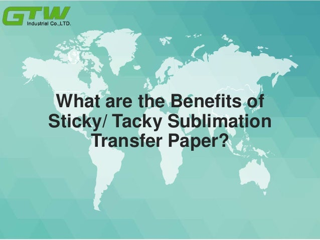 What are the Benefits of Sticky/ Tacky Sublimation Transfer Paper?