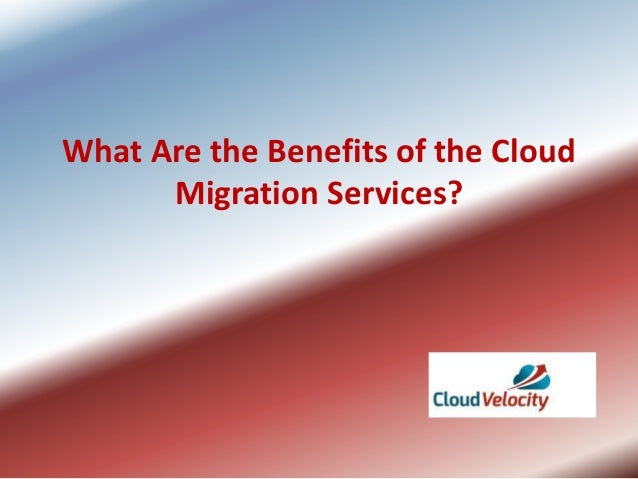 What Are the Benefits of the Cloud Migration Services?