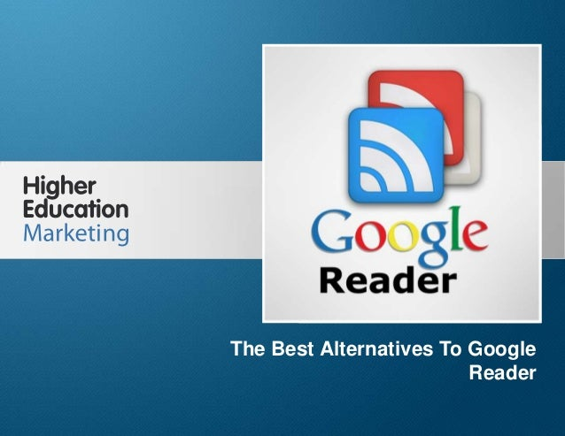 What Are The Best Alternatives To Google Reader Slide 1 The Best Alternatives To Google Reader