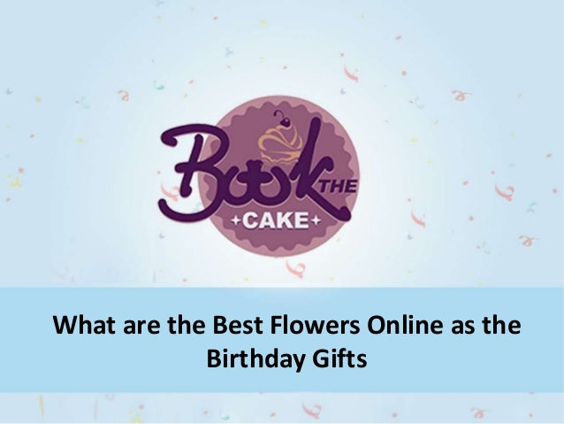 The Best Flowers Online To Be Sent As Birthday Gifts