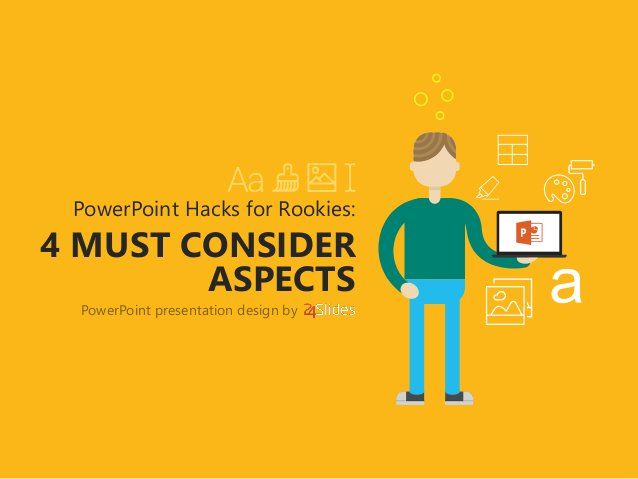4 MUST CONSIDER ASPECTS PowerPoint Hacks for Rookies: PowerPoint presentation design by