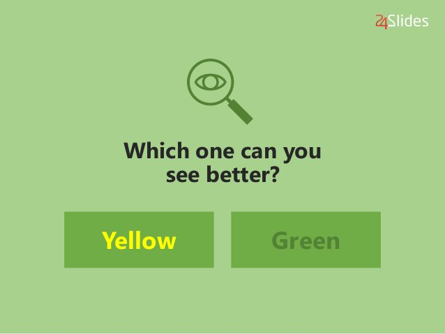 Which one can you see better? Yellow Green