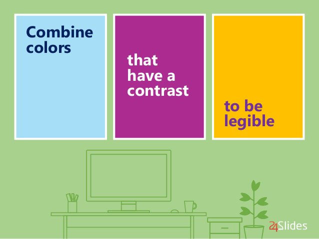 Combine colors that have a contrast to be legible