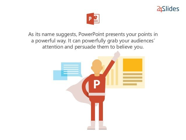 As its name suggests, PowerPoint presents your points in a powerful way. It can powerfully grab your audiences' attention ...