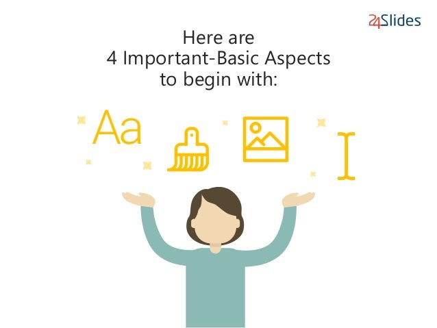 Here are 4 Important-Basic Aspects to begin with: