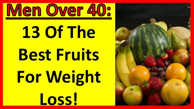 13 Of The Best Fruits For Weight Loss Men Over 40 Men