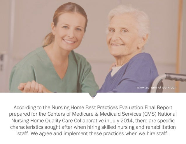 www.aurumnetwork.com According to the Nursing Home Best Practices Evaluation Final Report prepared for the Centers of Medi...