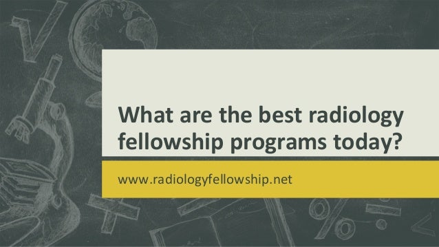 What are the best radiology fellowship programs today?