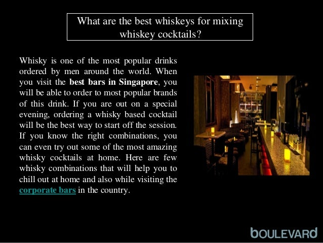 What are the best whiskeys for mixing  whiskey cocktails?  Whisky is one of the most popular drinks  ordered by men around...