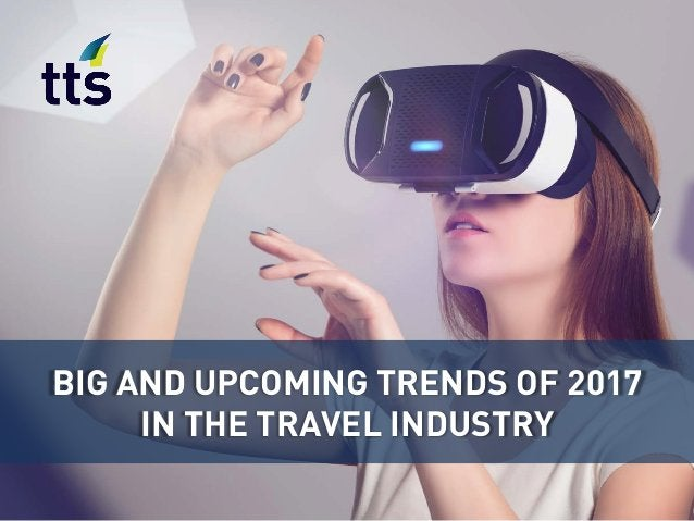 BIG AND UPCOMING TRENDS OF 2017 IN THE TRAVEL INDUSTRY