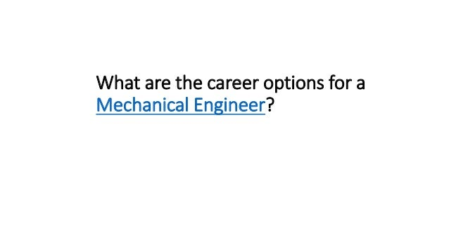 What are the career options for a Mechanical Engineer?