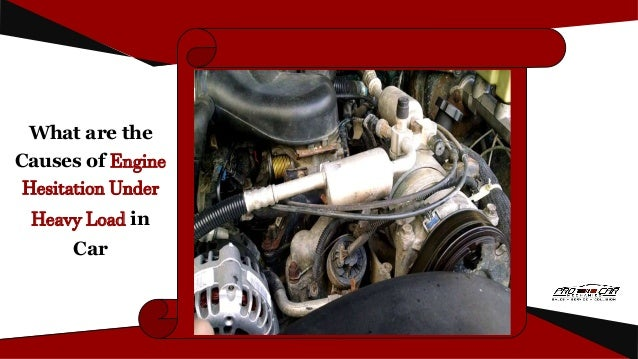 What are the Causes of Engine Hesitation Under Heavy Load