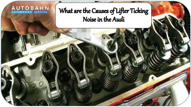 What are the Causes of Lifter Ticking Noise in the Audi