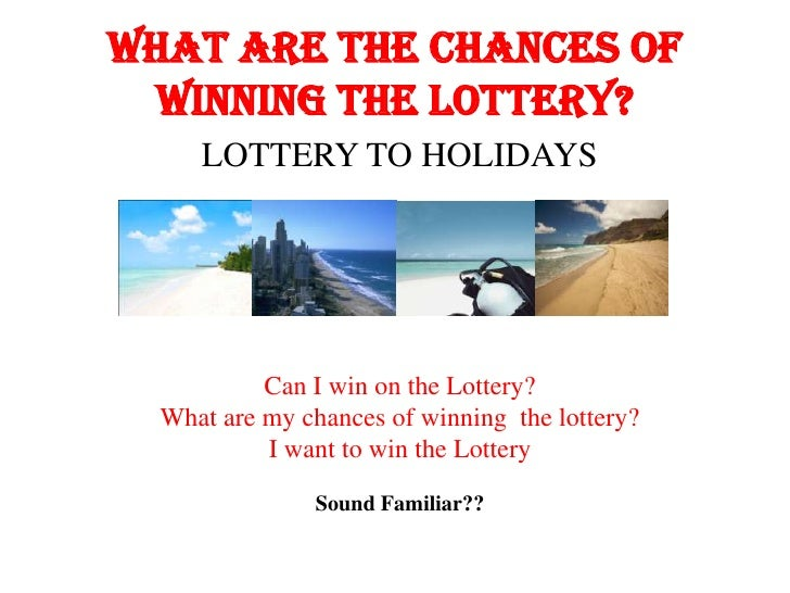 What are the chances of  winning THE LOTTERY?     LOTTERY TO HOLIDAYS           Can I win on the Lottery?  What are my cha...