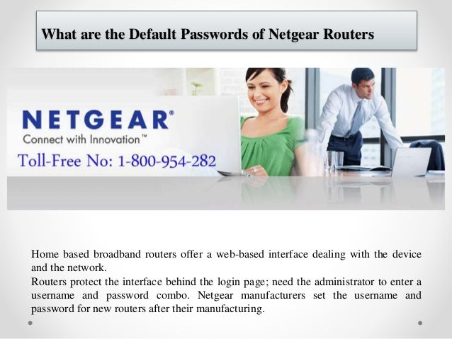 What are the Default Passwords of Netgear Routers Home based broadband routers offer a web-based interface dealing with th...