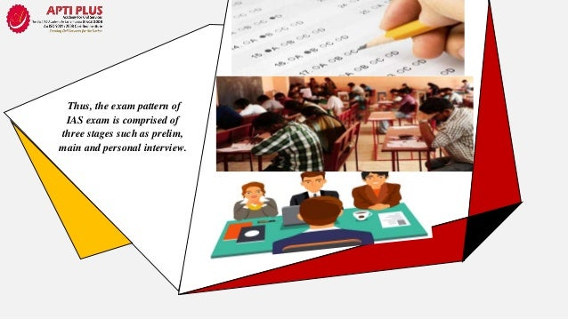 All of these three levels in the IAS exam patterns are carried out by the union public service commission.