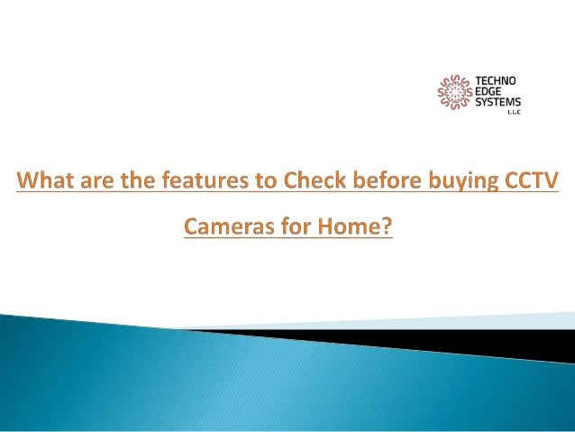 we have listed the features to check before buying CCTV cameras for home 1. Technical Configuration 2. Ease of Installatio...