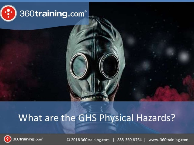 � 2018 360training.com | 888-360-8764 | www. 360training.com What are the GHS Physical Hazards?