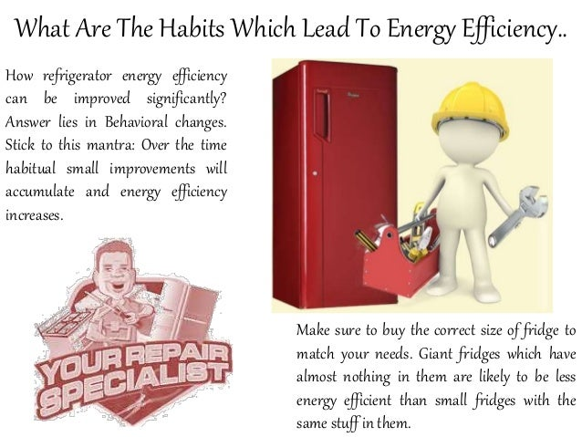 What Are The Habits Which Lead To Energy Efficiency.. How refrigerator energy efficiency can be improved significantly? An...