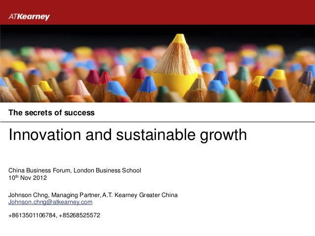 The secrets of successInnovation and sustainable growthChina Business Forum, London Business School10th Nov 2012Johnson Ch...