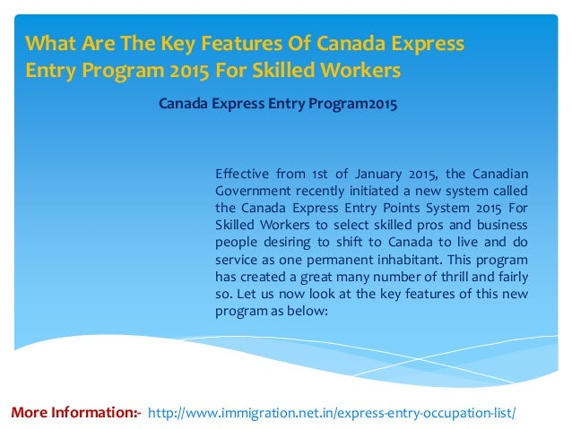 What Are The Key Features Of Canada Express Entry Program 2015 For Skilled Workers Canada Express Entry Program2015 Effect...
