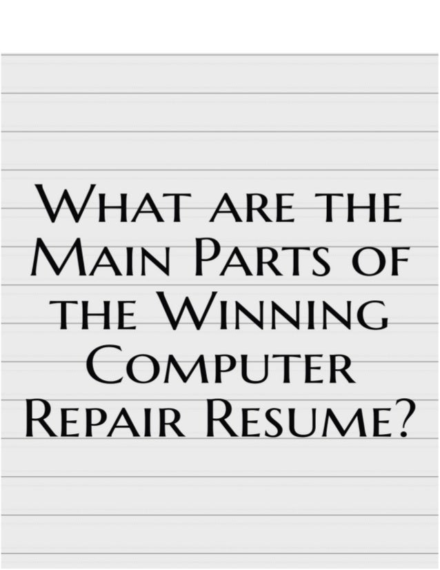 what are the main parts of the winning computer repair resume computer repair resume is - Computer Repair Resume