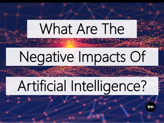 What Are The Negative Impacts Of Artificial Intelligence?