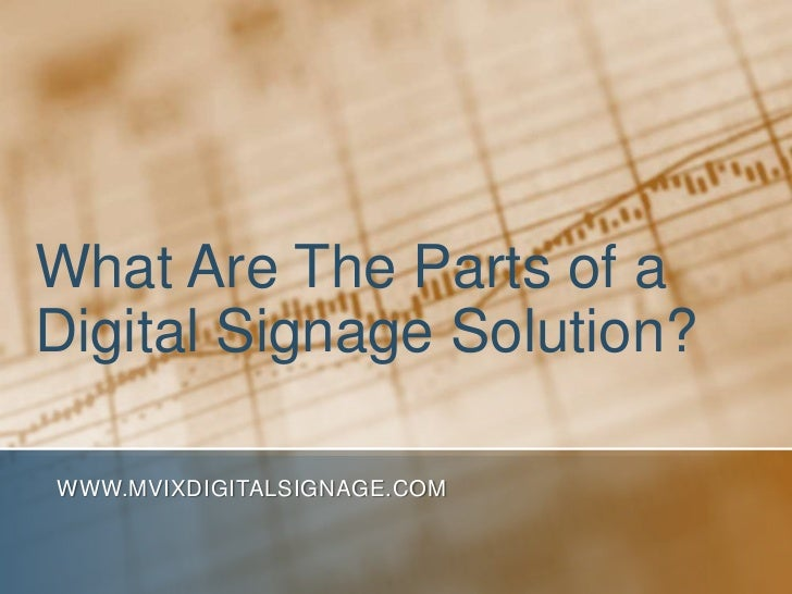 What Are The Parts of a Digital Signage Solution?<br />www.MVIXDigitalSignage.com<br />
