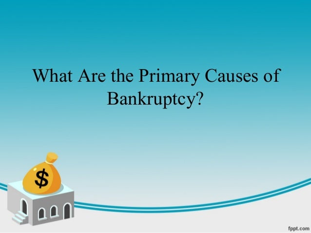 What Are the Primary Causes of        Bankruptcy?