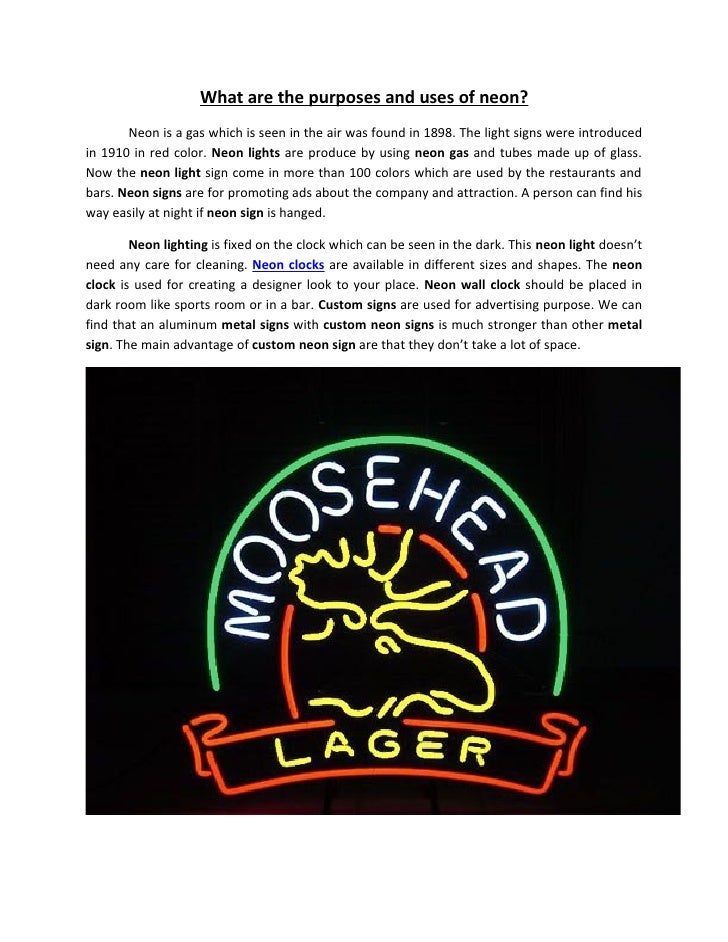 What are the purposes and uses of neon?        Neon is a gas which is seen in the air was found in 1898. The light signs w...