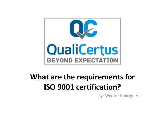 What are the requirements for ISO 9001 certification? by: Wouter Rodrigues